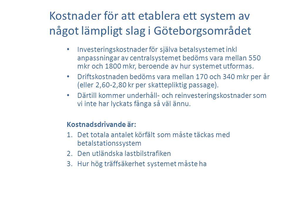 Kostnader för att etablera ett system av något lämpligt slag i Göteborgsområdet Investeringskostnader för själva betalsystemet inkl anpassningar av centralsystemet bedöms vara mellan 550 mkr och 1800 mkr, beroende av hur systemet utformas.