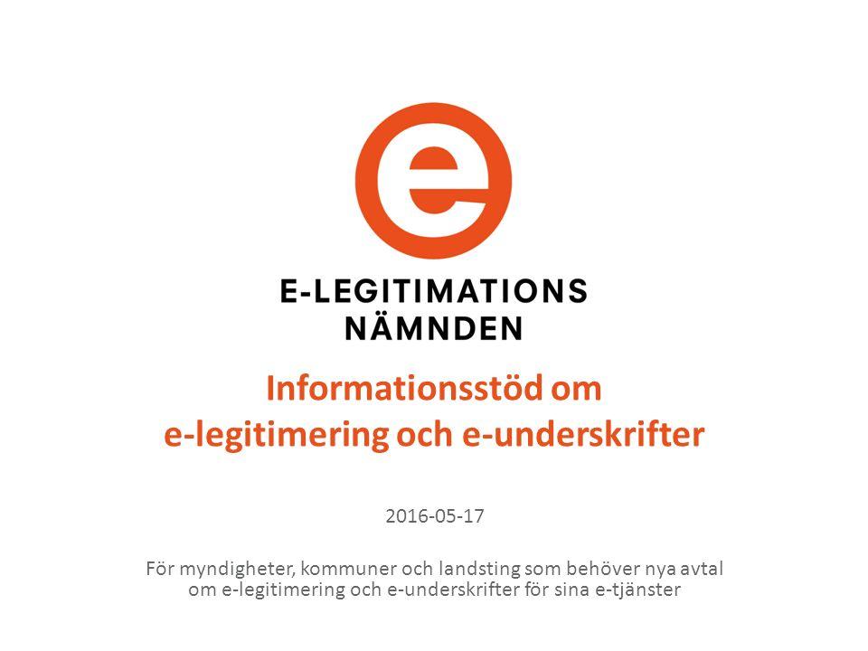 Informationsstöd om e-legitimering och e-underskrifter 2016-05-17 För myndigheter, kommuner och landsting som behöver nya avtal om e-legitimering och e-underskrifter för sina e-tjänster