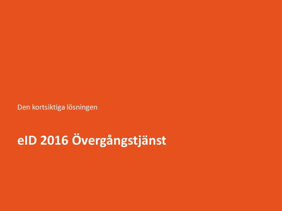 eID 2016 Övergångstjänst Den kortsiktiga lösningen
