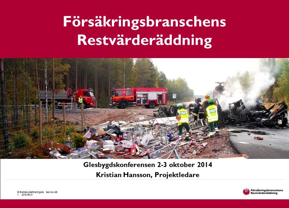 Glesbygdskonferensen 2-3 oktober 2014 Kristian Hansson, Projektledare Försäkringsbranschens Restvärderäddning © Brandskyddsföreningens Service AB 1. 2