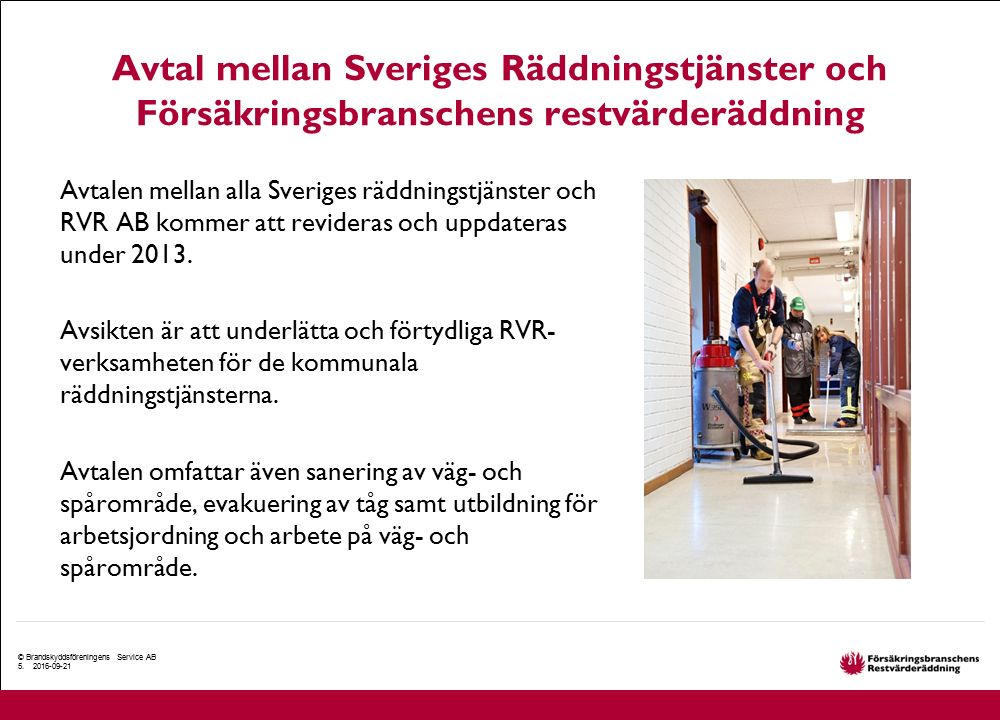 Avtal mellan Sveriges Räddningstjänster och Försäkringsbranschens restvärderäddning Avtalen mellan alla Sveriges räddningstjänster och RVR AB kommer a