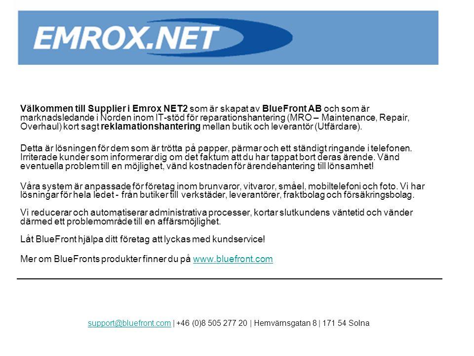 Välkommen till Supplier i Emrox NET2 som är skapat av BlueFront AB och som är marknadsledande i Norden inom IT-stöd för reparationshantering (MRO – Maintenance, Repair, Overhaul) kort sagt reklamationshantering mellan butik och leverantör (Utfärdare).