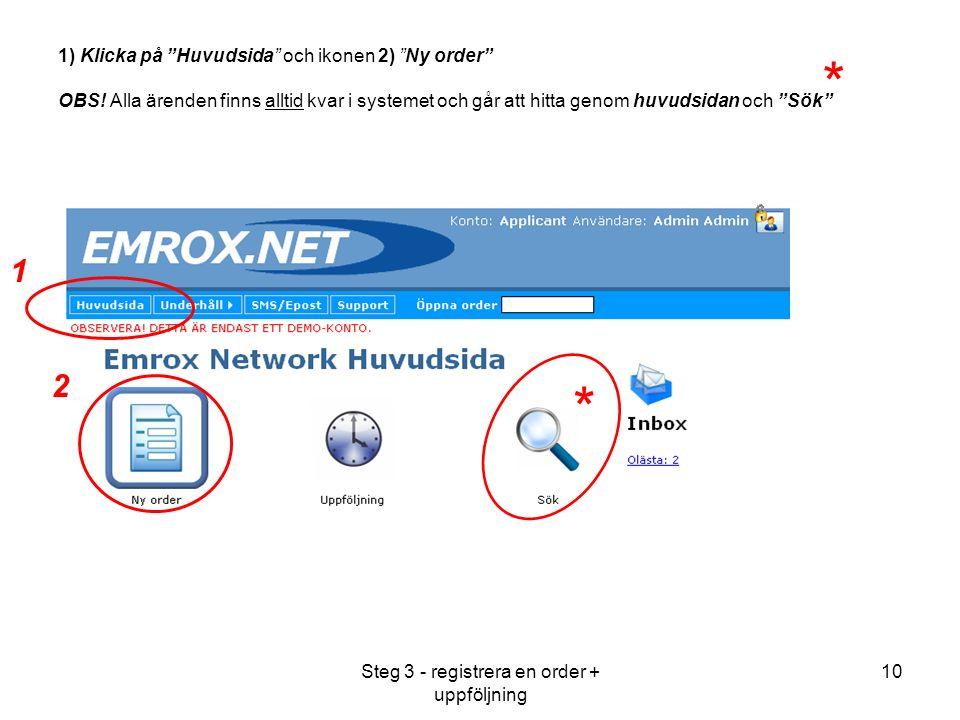 Steg 3 - registrera en order + uppföljning 10 1) Klicka på Huvudsida och ikonen 2) Ny order OBS.