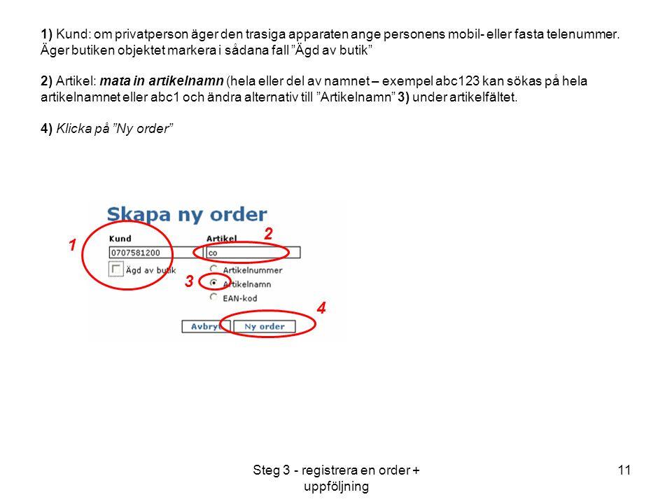 Steg 3 - registrera en order + uppföljning 11 1) Kund: om privatperson äger den trasiga apparaten ange personens mobil- eller fasta telenummer.