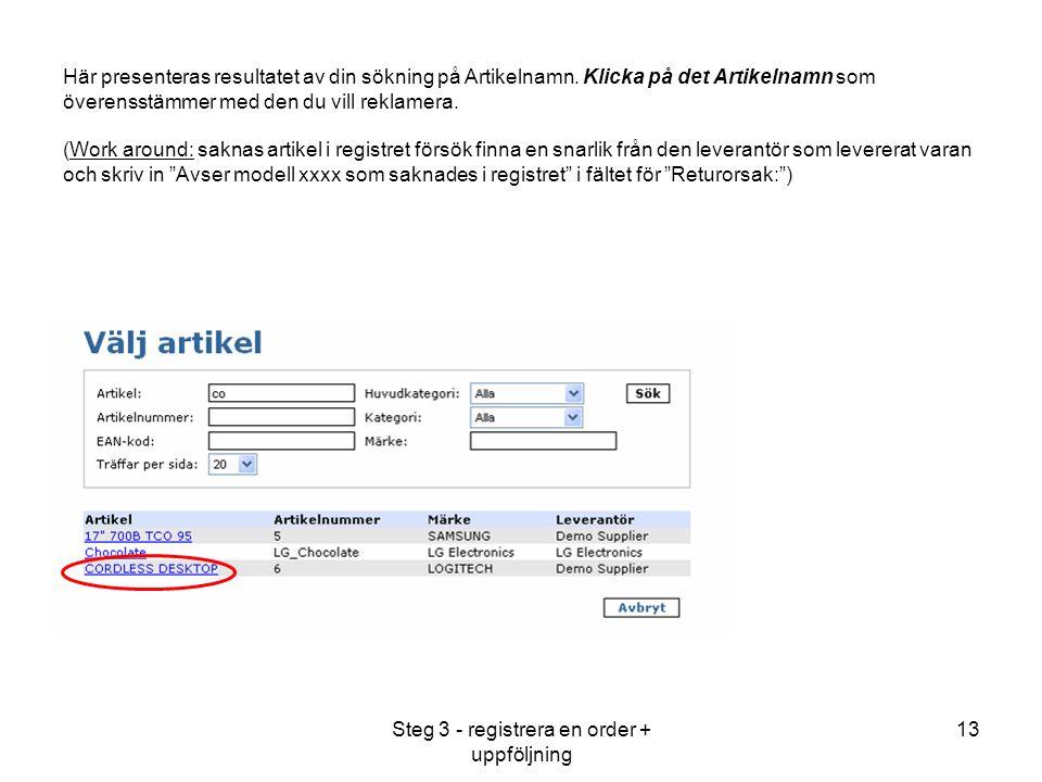 Steg 3 - registrera en order + uppföljning 13 Här presenteras resultatet av din sökning på Artikelnamn.