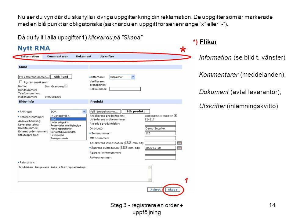 Steg 3 - registrera en order + uppföljning 14 Nu ser du vyn där du ska fylla i övriga uppgifter kring din reklamation.