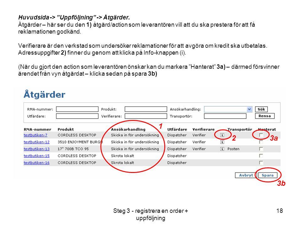 Steg 3 - registrera en order + uppföljning 18 Huvudsida -> Uppföljning -> Åtgärder.