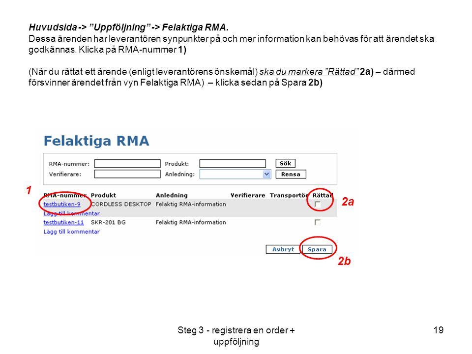 Steg 3 - registrera en order + uppföljning 19 Huvudsida -> Uppföljning -> Felaktiga RMA.