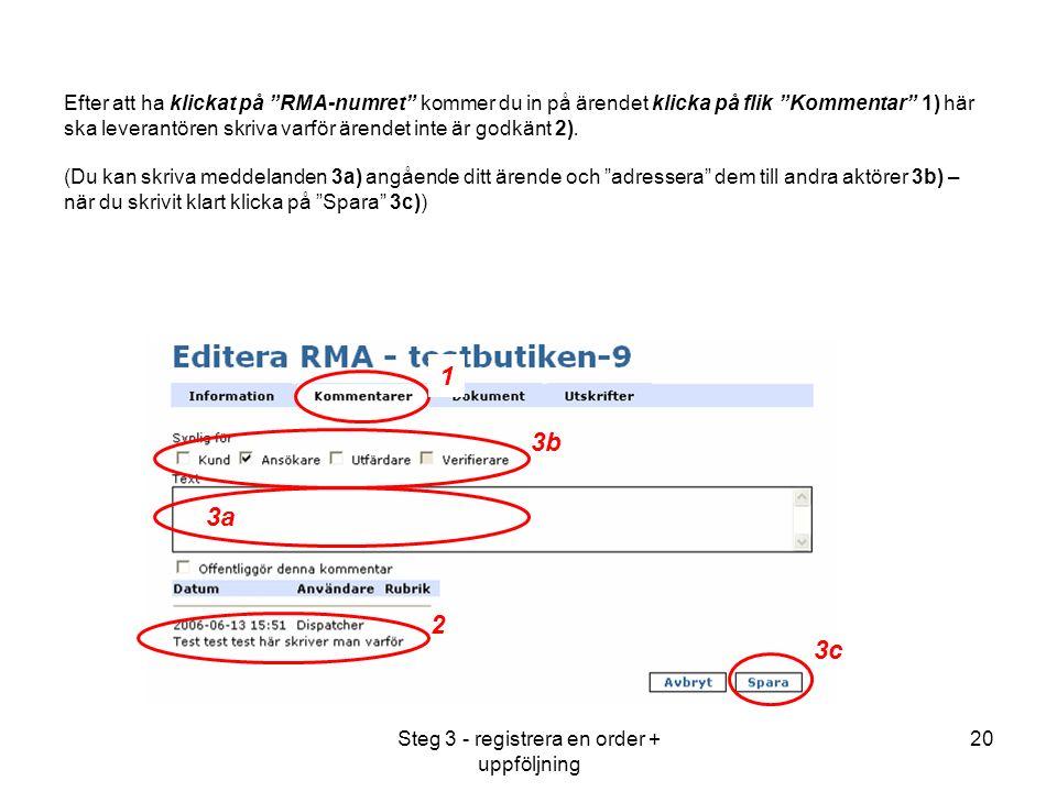 Steg 3 - registrera en order + uppföljning 20 Efter att ha klickat på RMA-numret kommer du in på ärendet klicka på flik Kommentar 1) här ska leverantören skriva varför ärendet inte är godkänt 2).