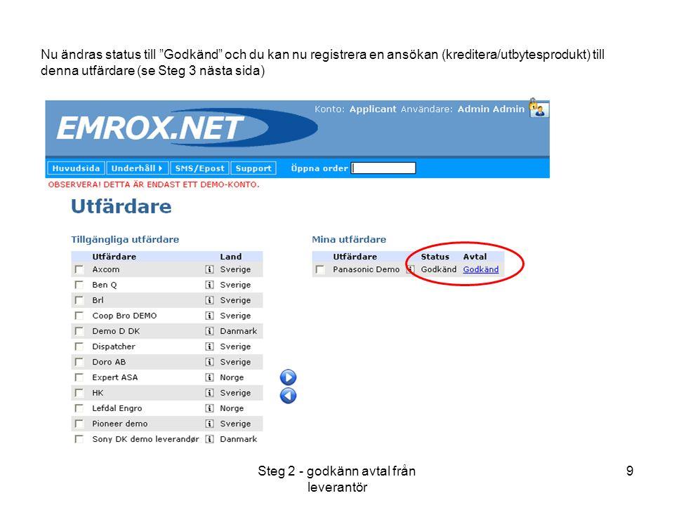 Steg 2 - godkänn avtal från leverantör 9 Nu ändras status till Godkänd och du kan nu registrera en ansökan (kreditera/utbytesprodukt) till denna utfärdare (se Steg 3 nästa sida)
