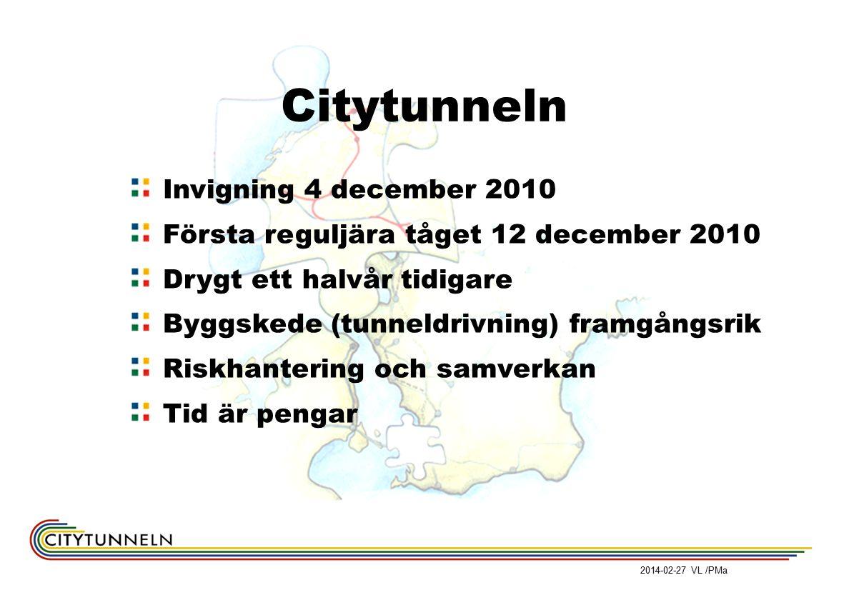 Citytunneln Invigning 4 december 2010 Första reguljära tåget 12 december 2010 Drygt ett halvår tidigare Byggskede (tunneldrivning) framgångsrik Riskhantering och samverkan Tid är pengar 2014-02-27 VL /PMa