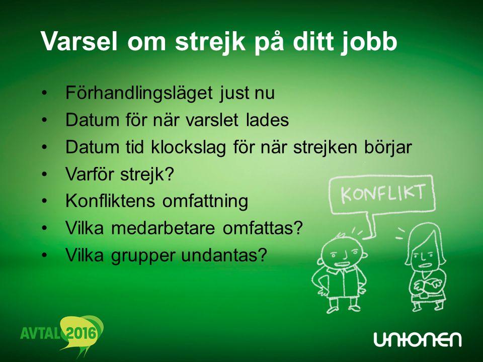 Stegen från varsel till strejk Unionen har varslat om strejk - din arbetsplats omfattas Om sju arbetsdagar eller mer kan det bli strejk Att strejka är en rättighet som skyddas enligt grundlagen Du som inte är medlem kan redan nu gå med