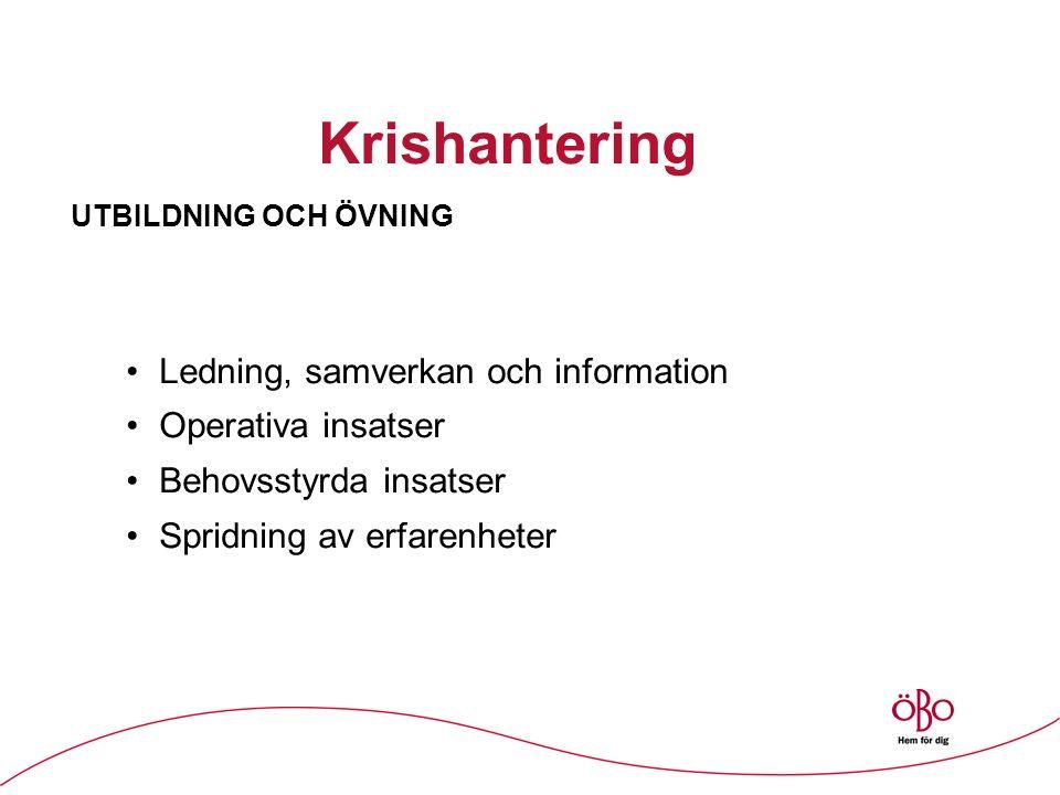 Krishantering UTBILDNING OCH ÖVNING Ledning, samverkan och information Operativa insatser Behovsstyrda insatser Spridning av erfarenheter