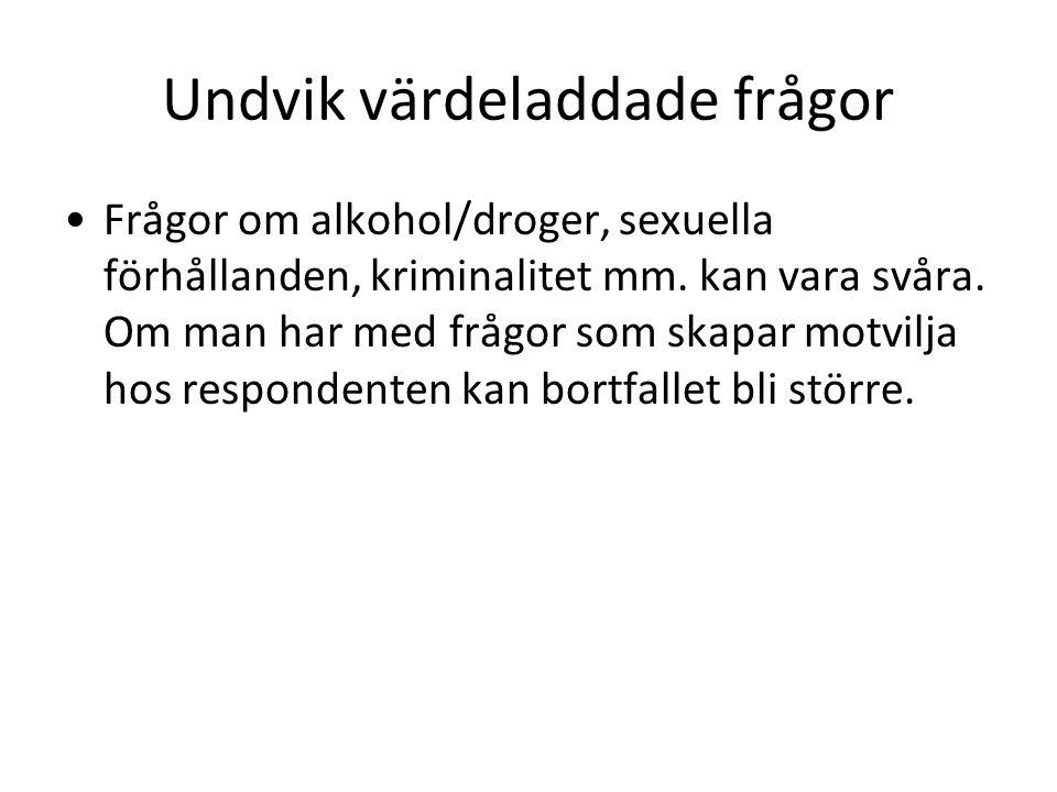 Undvik värdeladdade frågor Frågor om alkohol/droger, sexuella förhållanden, kriminalitet mm.