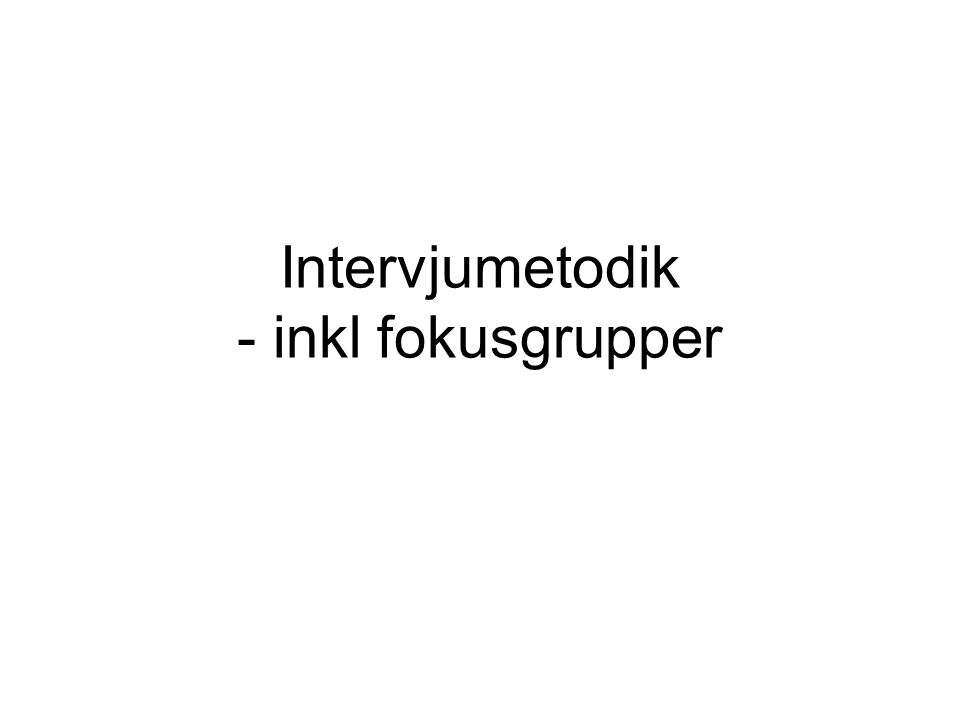 Intervjumetodik - inkl fokusgrupper