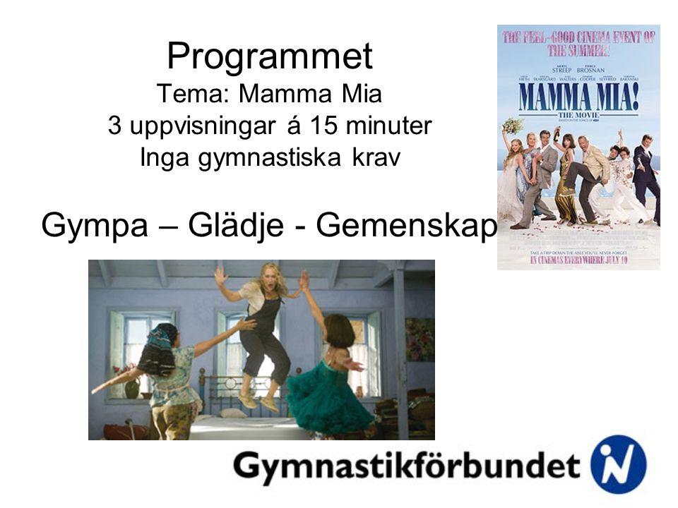 Programmet Tema: Mamma Mia 3 uppvisningar á 15 minuter Inga gymnastiska krav Gympa – Glädje - Gemenskap