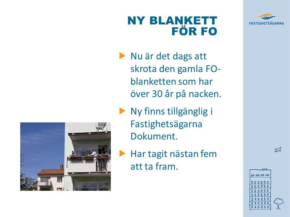 NY BLANKETT FÖR FO Nu är det dags att skrota den gamla FO- blanketten som har över 30 år på nacken. Ny finns tillgänglig i Fastighetsägarna Dokument.