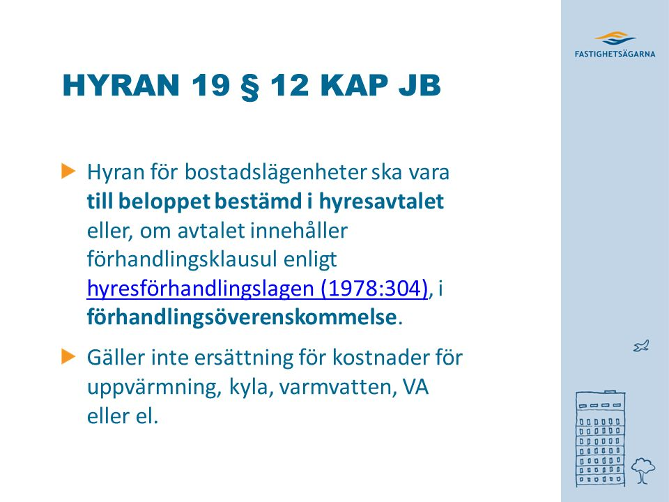 HYRAN 19 § 12 KAP JB Hyran för bostadslägenheter ska vara till beloppet bestämd i hyresavtalet eller, om avtalet innehåller förhandlingsklausul enligt