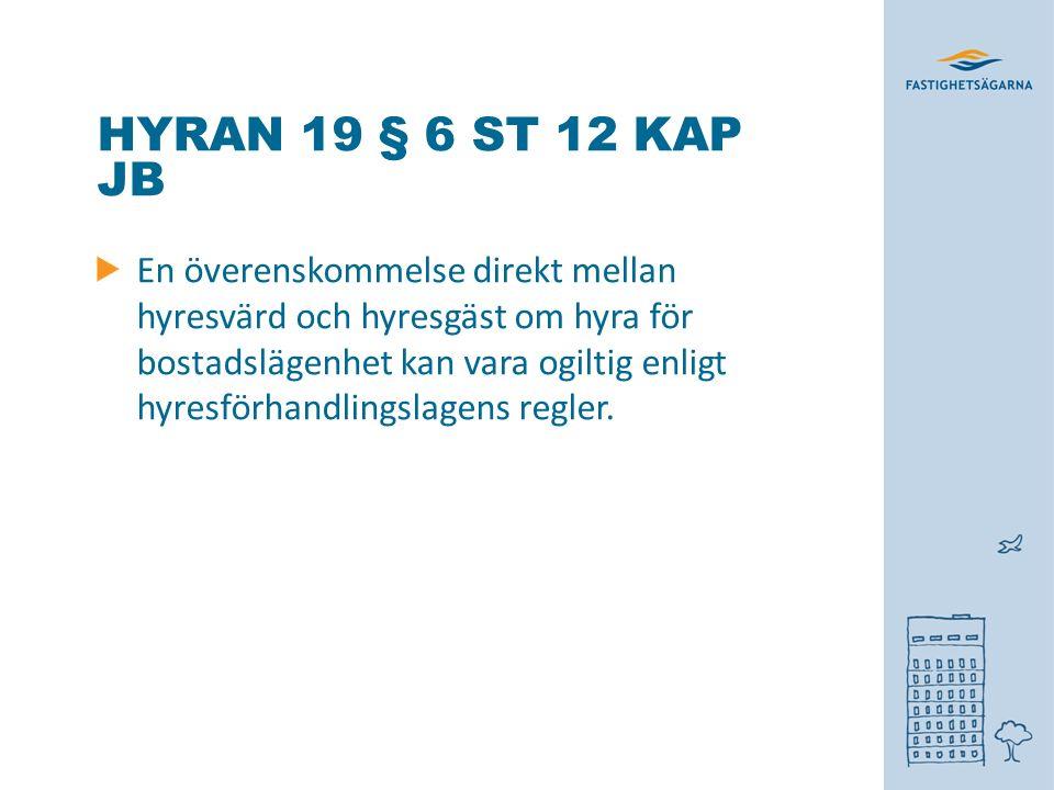 HYRAN 19 § 6 ST 12 KAP JB En överenskommelse direkt mellan hyresvärd och hyresgäst om hyra för bostadslägenhet kan vara ogiltig enligt hyresförhandlingslagens regler.