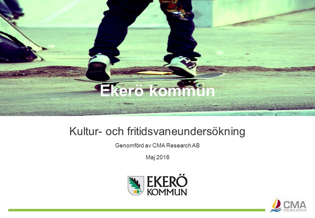 Genomförd av CMA Research AB Kultur- och fritidsvaneundersökning Maj 2016 Ekerö kommun