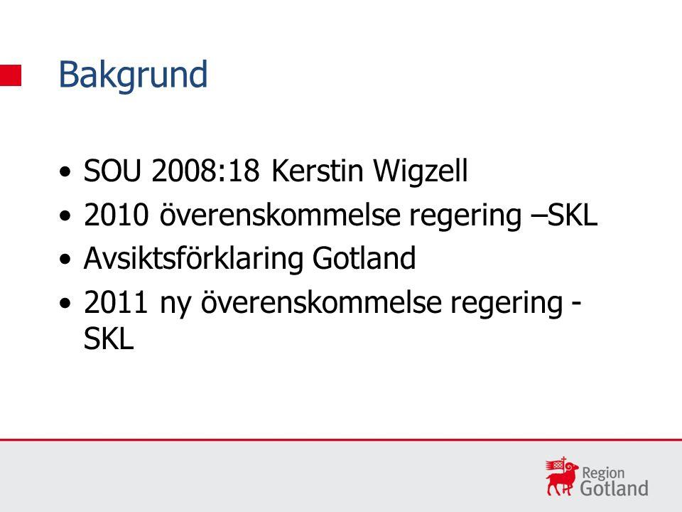 SOU 2008:18 Kerstin Wigzell 2010 överenskommelse regering –SKL Avsiktsförklaring Gotland 2011 ny överenskommelse regering - SKL Bakgrund