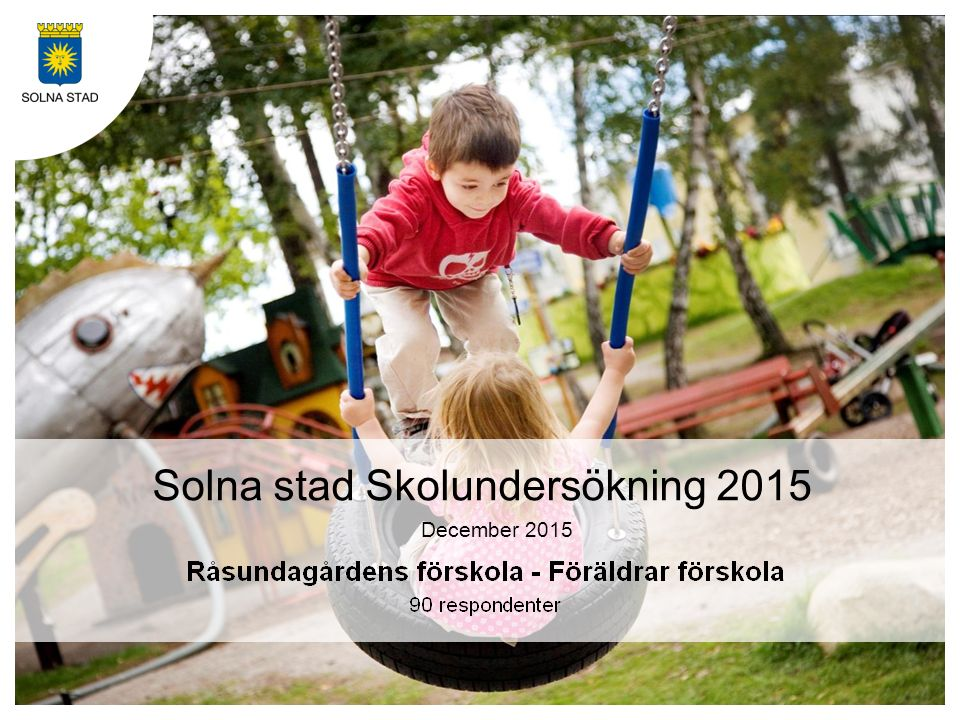 Om undersökningen Bakgrund Solna stad genomför regelbundet en brukarundersökning i förskola, och grundskola.
