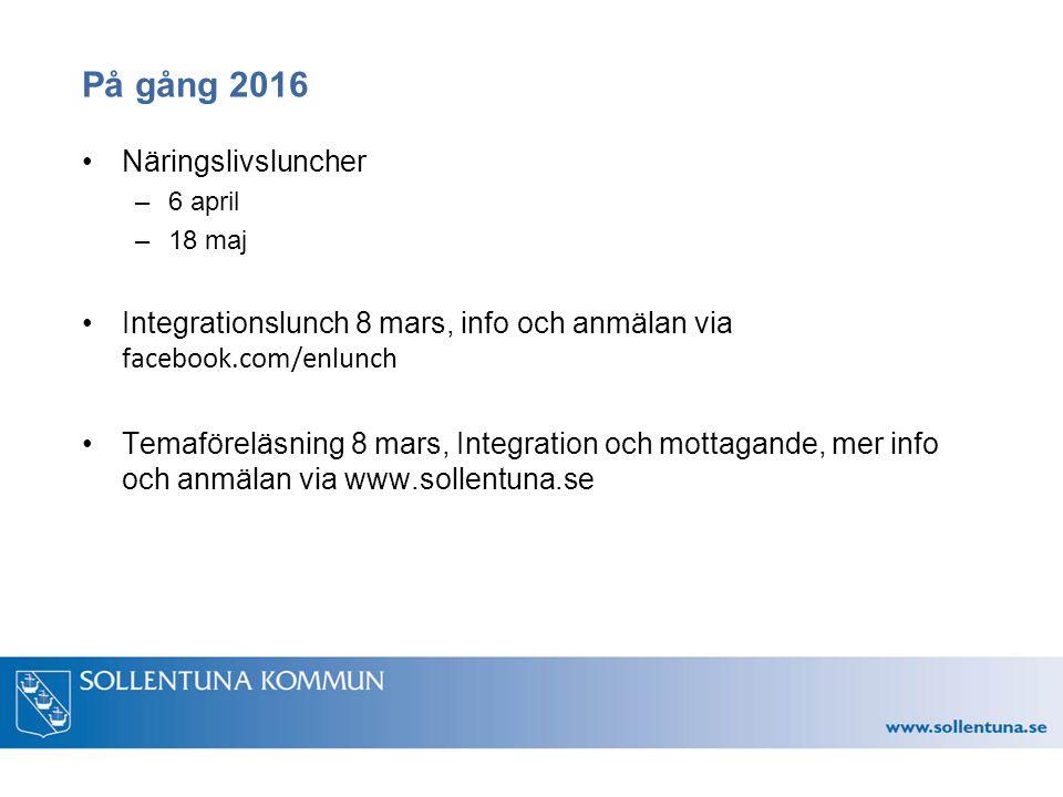 På gång 2016 Näringslivsluncher –6 april –18 maj Integrationslunch 8 mars, info och anmälan via facebook.com/enlunch Temaföreläsning 8 mars, Integration och mottagande, mer info och anmälan via www.sollentuna.se