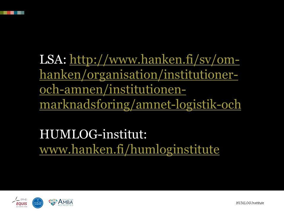 LSA: http://www.hanken.fi/sv/om- hanken/organisation/institutioner- och-amnen/institutionen- marknadsforing/amnet-logistik-och HUMLOG-institut: www.hanken.fi/humloginstitutehttp://www.hanken.fi/sv/om- hanken/organisation/institutioner- och-amnen/institutionen- marknadsforing/amnet-logistik-och www.hanken.fi/humloginstitute HUMLOG Institute