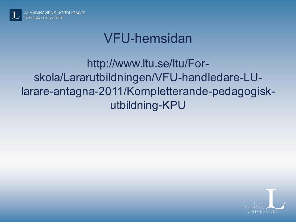 VFU-hemsidan http://www.ltu.se/ltu/For- skola/Lararutbildningen/VFU-handledare-LU- larare-antagna-2011/Kompletterande-pedagogisk- utbildning-KPU