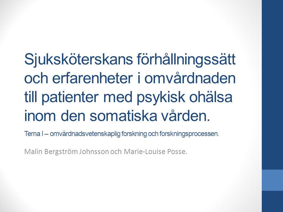 Sjuksköterskans förhållningssätt och erfarenheter i omvårdnaden till patienter med psykisk ohälsa inom den somatiska vården.