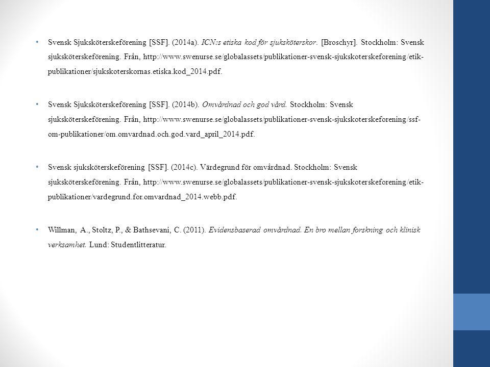 Svensk Sjuksköterskeförening [SSF]. (2014a). ICN:s etiska kod för sjuksköterskor. [Broschyr]. Stockholm: Svensk sjuksköterskeförening. Från, http://ww