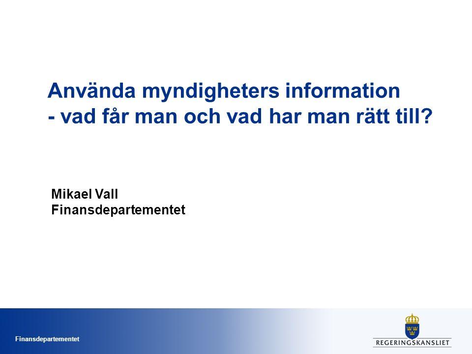 Finansdepartementet Använda myndigheters information - vad får man och vad har man rätt till.