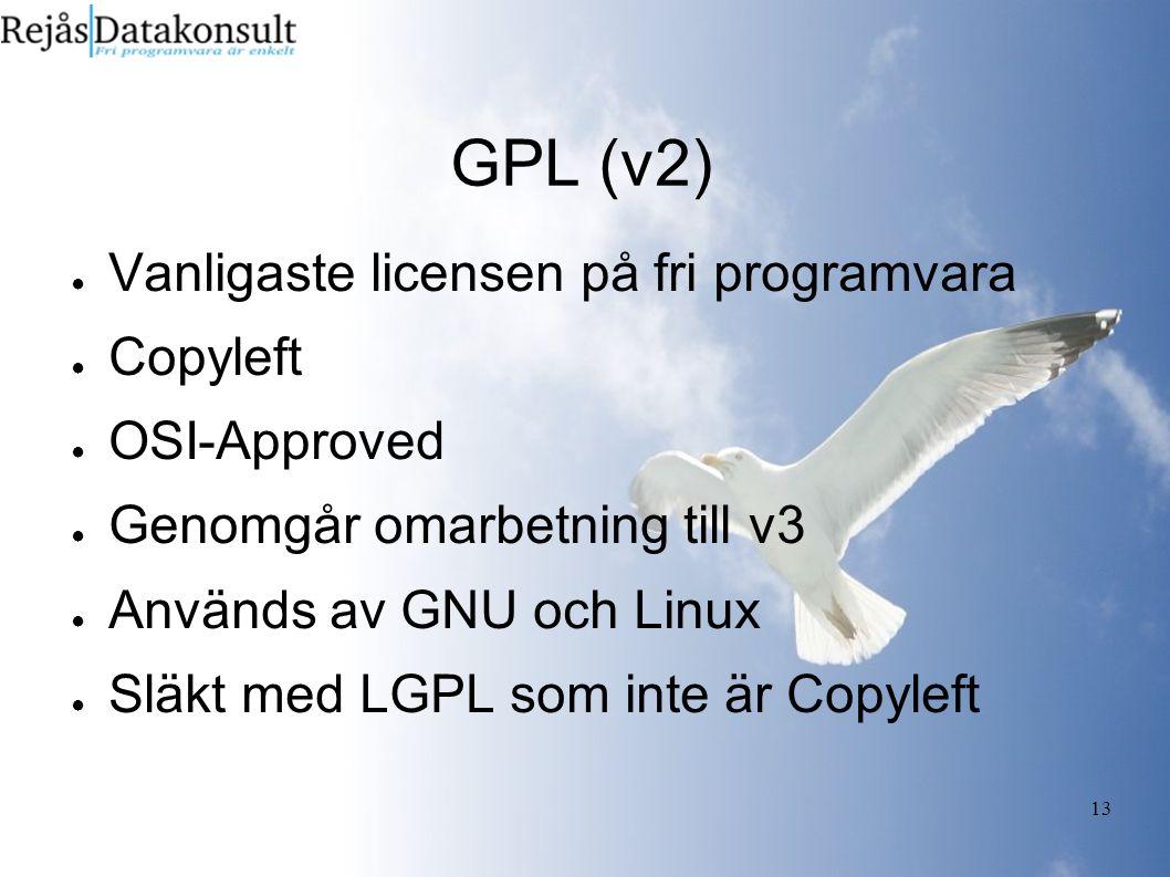 13 GPL (v2) ● Vanligaste licensen på fri programvara ● Copyleft ● OSI-Approved ● Genomgår omarbetning till v3 ● Används av GNU och Linux ● Släkt med LGPL som inte är Copyleft