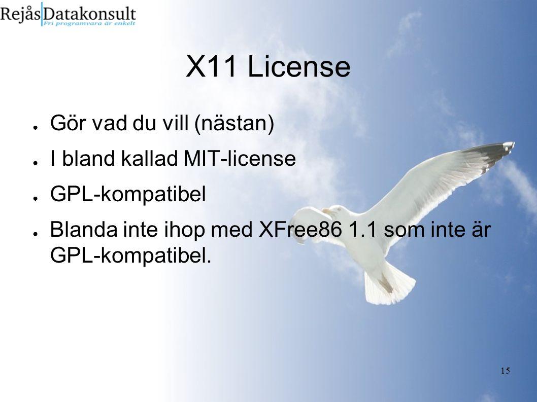 15 X11 License ● Gör vad du vill (nästan) ● I bland kallad MIT-license ● GPL-kompatibel ● Blanda inte ihop med XFree86 1.1 som inte är GPL-kompatibel.
