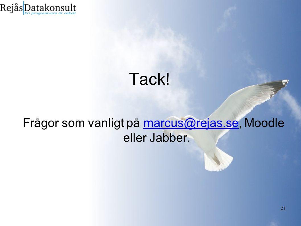 21 Tack! Frågor som vanligt på marcus@rejas.se, Moodle eller Jabber.marcus@rejas.se