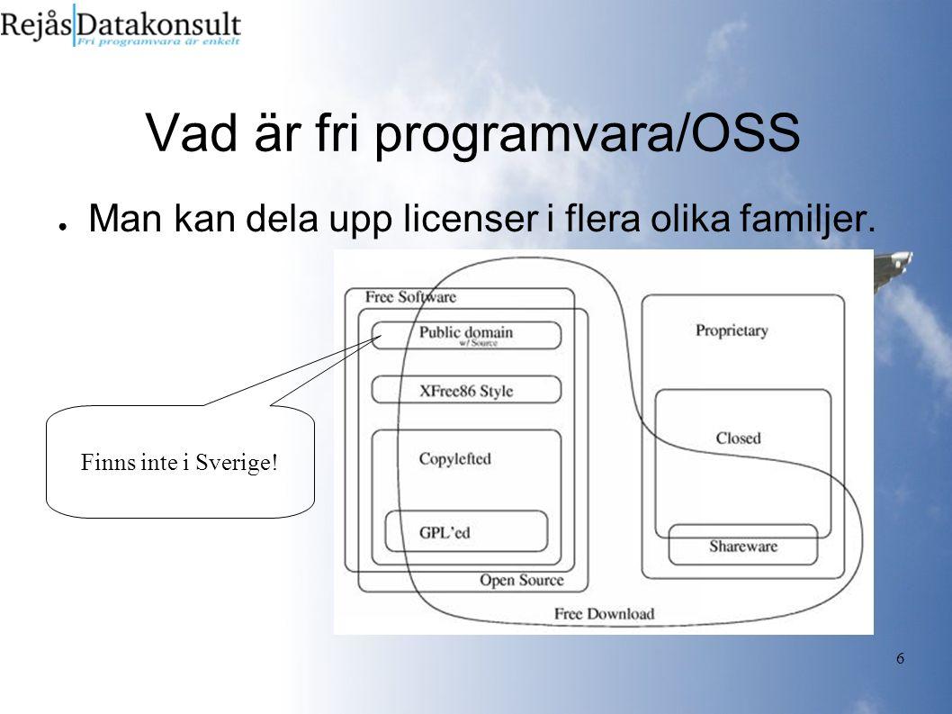 6 Vad är fri programvara/OSS ● Man kan dela upp licenser i flera olika familjer.