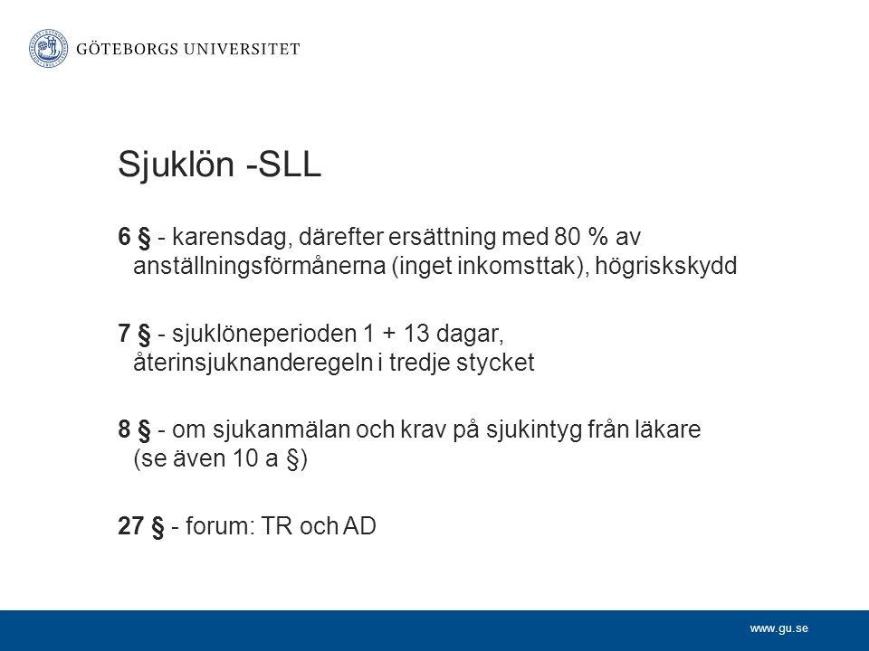 www.gu.se Sjuklön -SLL 6 § - karensdag, därefter ersättning med 80 % av anställningsförmånerna (inget inkomsttak), högriskskydd 7 § - sjuklöneperioden