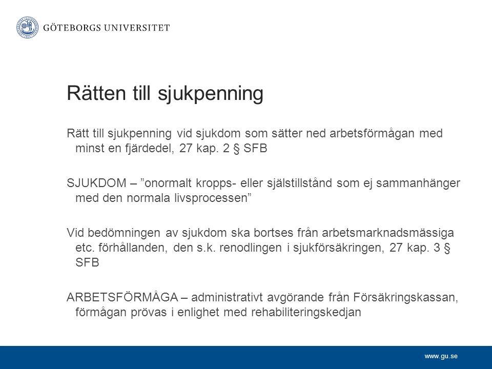 """www.gu.se Rätten till sjukpenning Rätt till sjukpenning vid sjukdom som sätter ned arbetsförmågan med minst en fjärdedel, 27 kap. 2 § SFB SJUKDOM – """"o"""