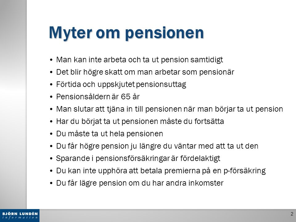 Tre typer av pension Allmän pension Inkomstpension Premiepension Tilläggspension (1938–1953) (Garantipension) Tjänstepension Har ofta efterlevandeskydd Privat pensionssparande Pensionsförsäkringar Individuellt pensionssparande (IPS)