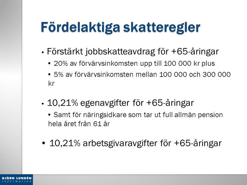 Fördelaktiga skatteregler Förstärkt jobbskatteavdrag för +65-åringar 20% av förvärvsinkomsten upp till 100 000 kr plus 5% av förvärvsinkomsten mellan 100 000 och 300 000 kr 10,21% egenavgifter för +65-åringar Samt för näringsidkare som tar ut full allmän pension hela året från 61 år 10,21% arbetsgivaravgifter för +65-åringar
