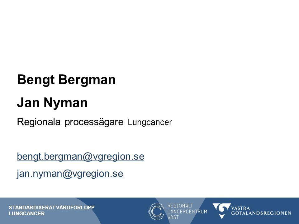 Bengt Bergman Jan Nyman Regionala processägare Lungcancer bengt.bergman@vgregion.se jan.nyman@vgregion.se STANDARDISERAT VÅRDFÖRLOPP LUNGCANCER