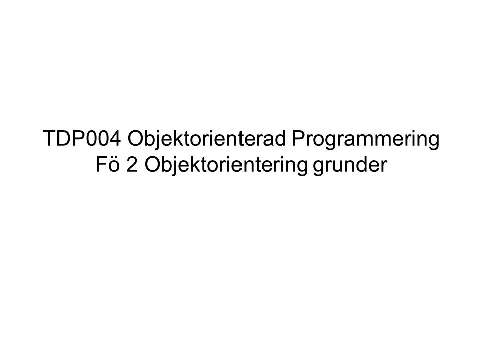 TDP004 Objektorienterad Programmering Fö 2 Objektorientering grunder