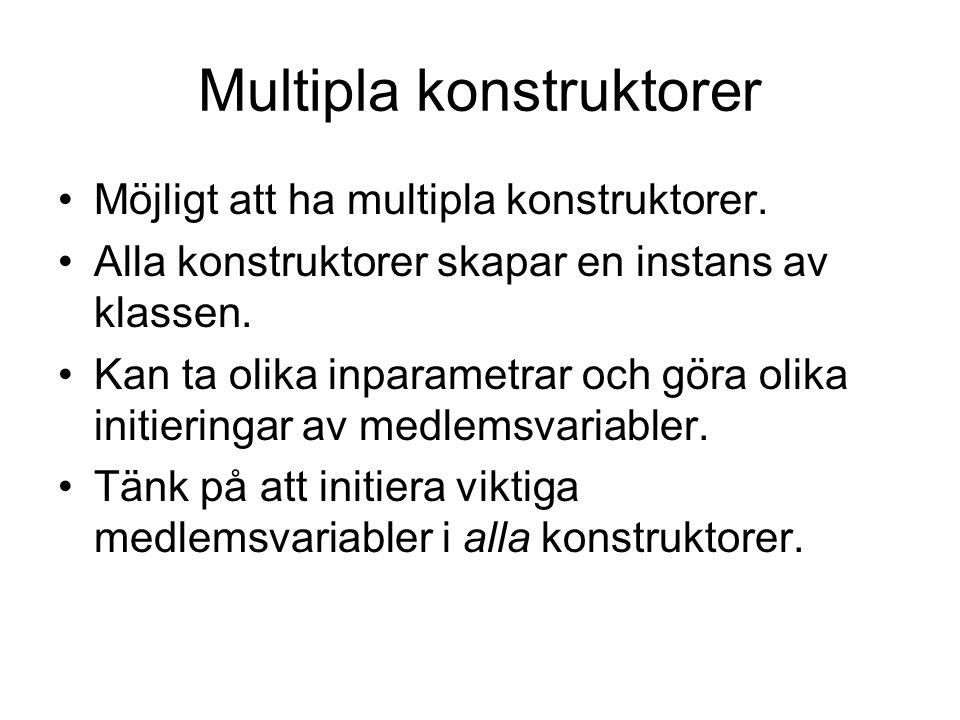 Multipla konstruktorer Möjligt att ha multipla konstruktorer. Alla konstruktorer skapar en instans av klassen. Kan ta olika inparametrar och göra olik