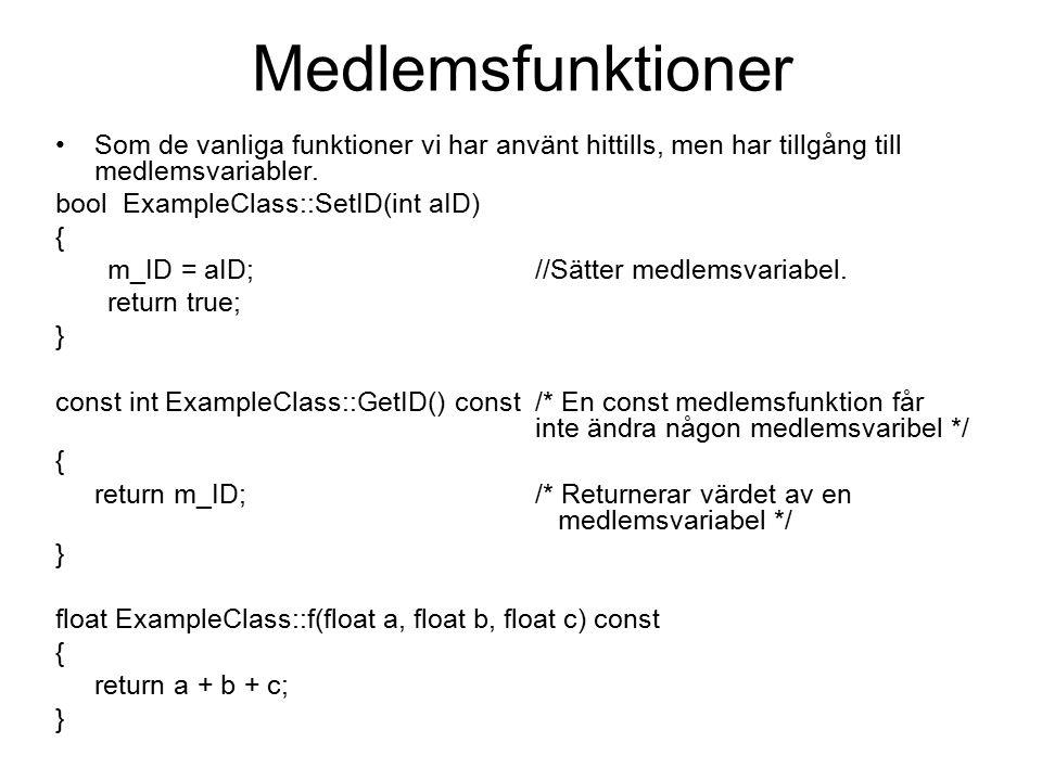 Medlemsfunktioner Som de vanliga funktioner vi har använt hittills, men har tillgång till medlemsvariabler. bool ExampleClass::SetID(int aID) { m_ID =