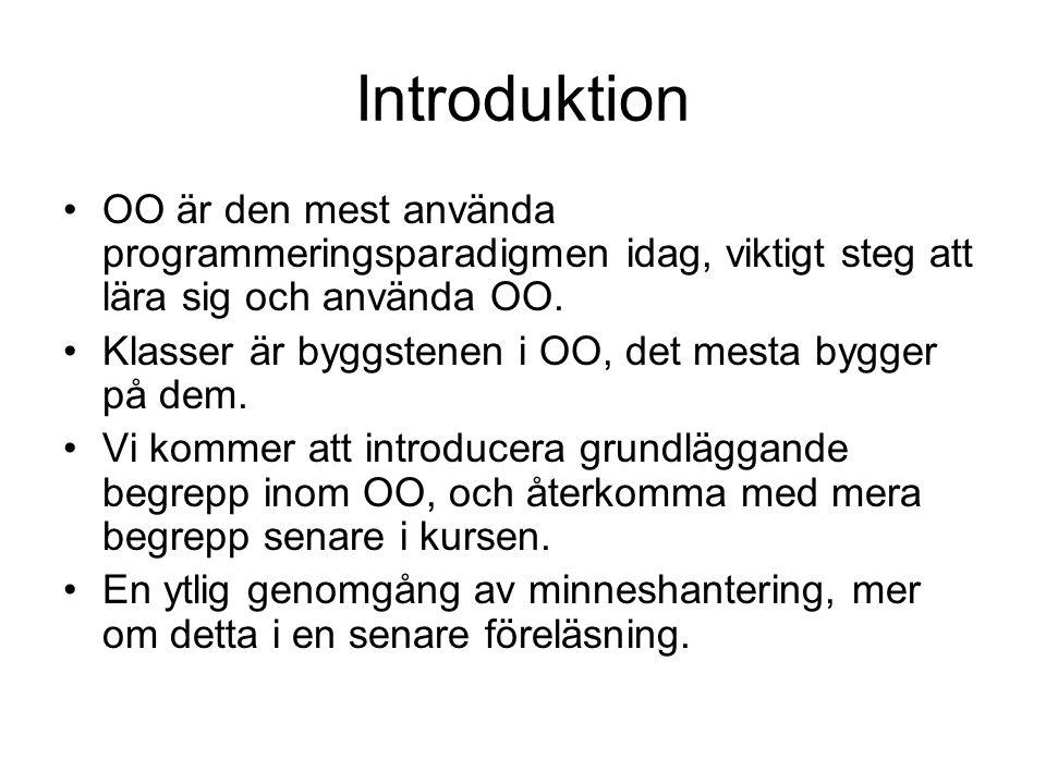 Introduktion OO är den mest använda programmeringsparadigmen idag, viktigt steg att lära sig och använda OO. Klasser är byggstenen i OO, det mesta byg