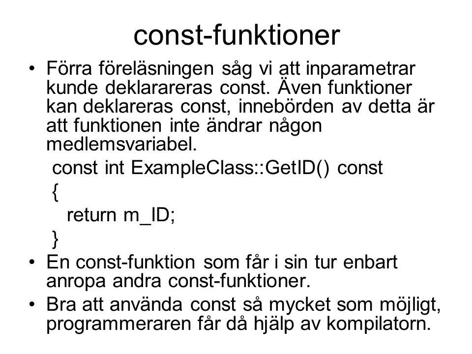 const-funktioner Förra föreläsningen såg vi att inparametrar kunde deklarareras const. Även funktioner kan deklareras const, innebörden av detta är at