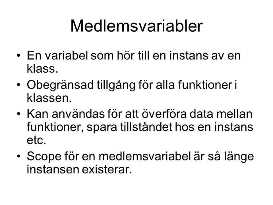 Medlemsvariabler En variabel som hör till en instans av en klass. Obegränsad tillgång för alla funktioner i klassen. Kan användas för att överföra dat