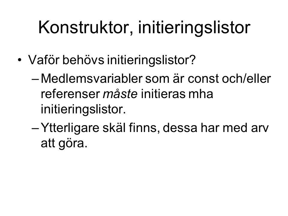 Konstruktor, initieringslistor Vaför behövs initieringslistor.