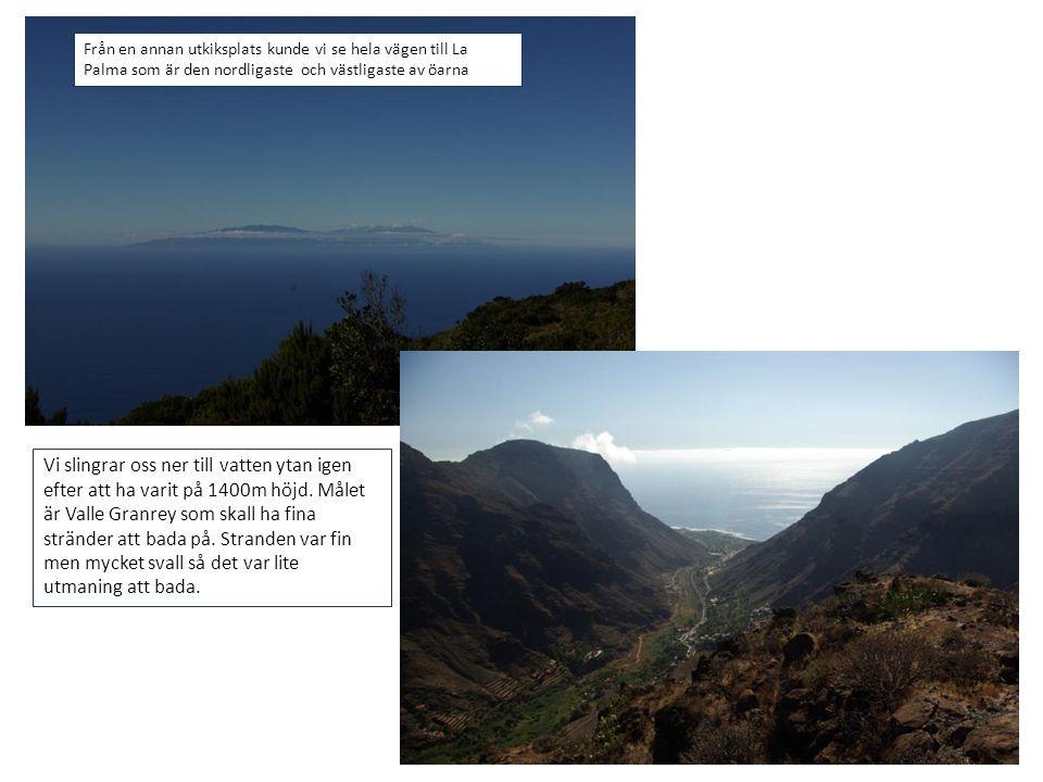 Från en annan utkiksplats kunde vi se hela vägen till La Palma som är den nordligaste och västligaste av öarna Vi slingrar oss ner till vatten ytan ig