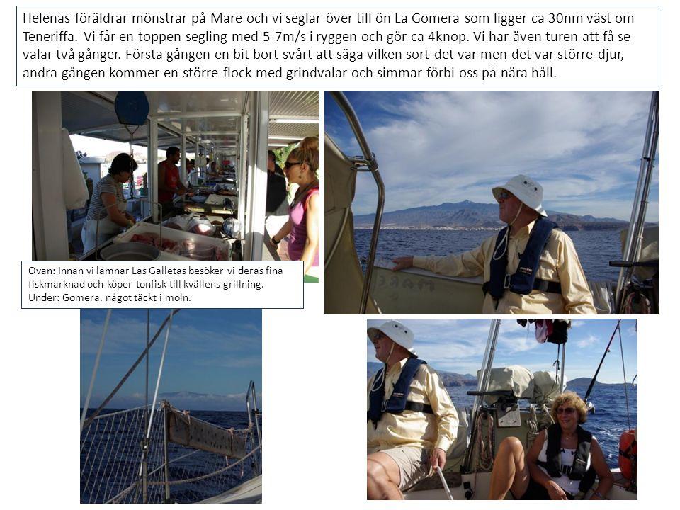 Helenas föräldrar mönstrar på Mare och vi seglar över till ön La Gomera som ligger ca 30nm väst om Teneriffa. Vi får en toppen segling med 5-7m/s i ry